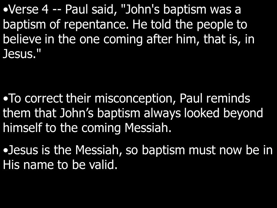 Verse 4 -- Paul said, John s baptism was a baptism of repentance.