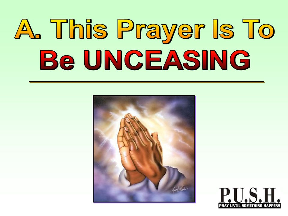 It speaks of the necessary of always being in an attitude of prayer, of having a consistent prayer life.