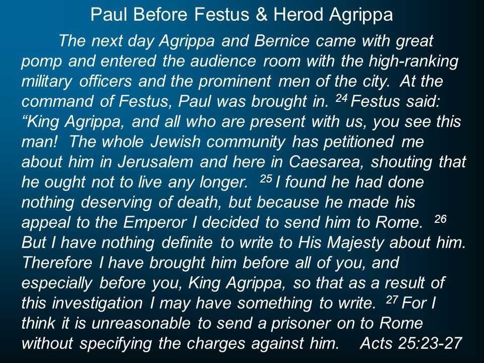 The next day Agrippa and Bernice came with great pomp and entered the audience room with the high-ranking military officers and the prominent men of t