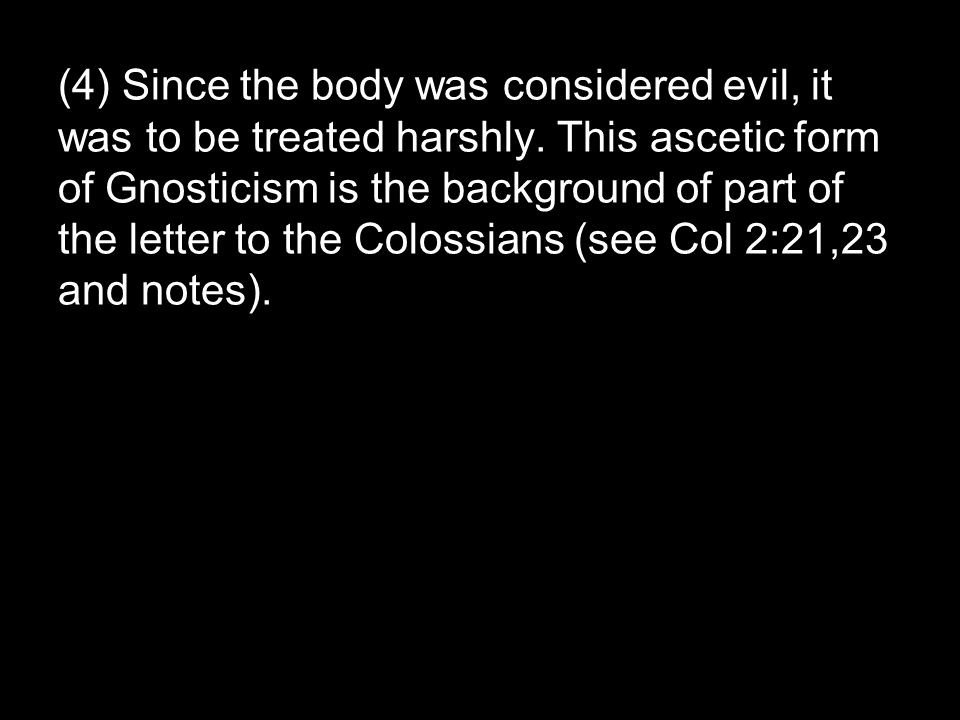 (4) Since the body was considered evil, it was to be treated harshly.
