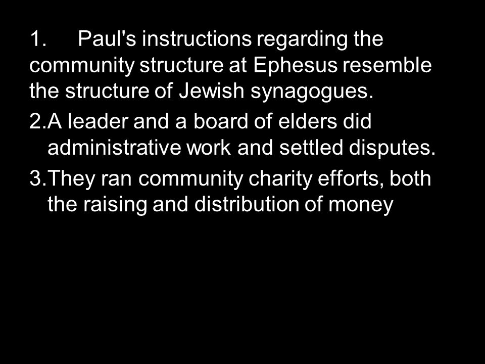 1.Paul s instructions regarding the community structure at Ephesus resemble the structure of Jewish synagogues.