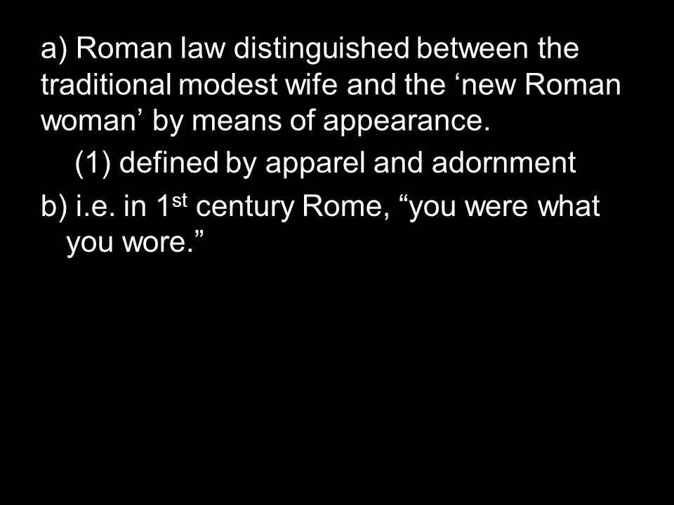a) Roman law distinguished between the traditional modest wife and the 'new Roman woman' by means of appearance.