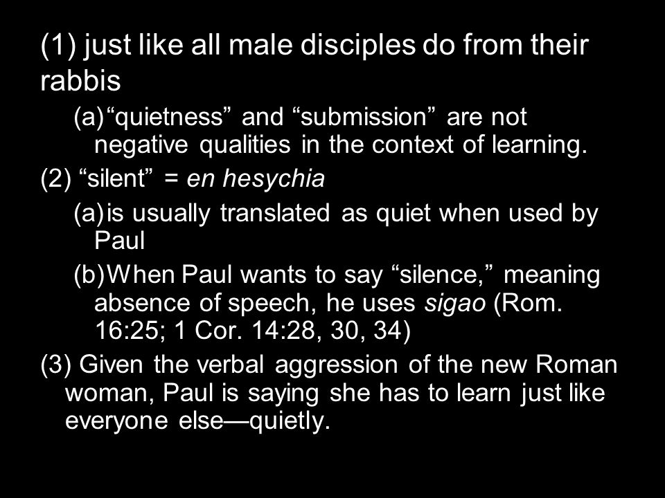 (1) just like all male disciples do from their rabbis (a) quietness and submission are not negative qualities in the context of learning.