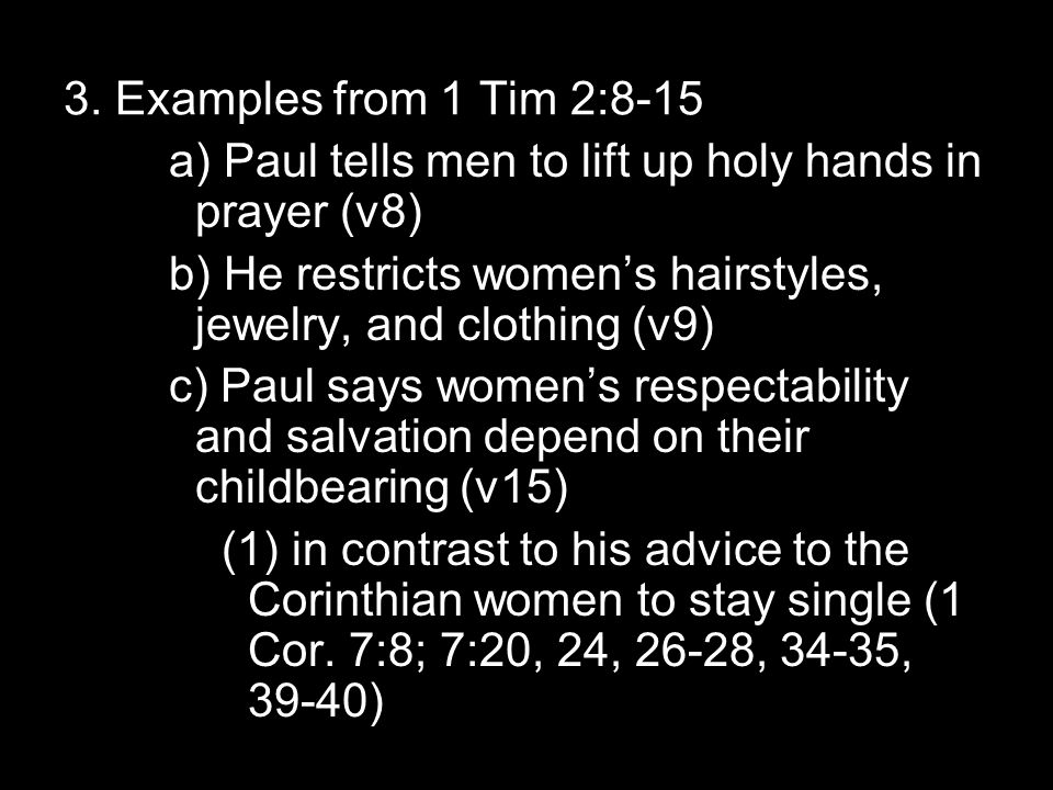 3. Examples from 1 Tim 2:8-15 a) Paul tells men to lift up holy hands in prayer (v8) b) He restricts women's hairstyles, jewelry, and clothing (v9) c)