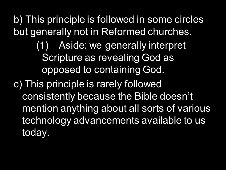 b) This principle is followed in some circles but generally not in Reformed churches.