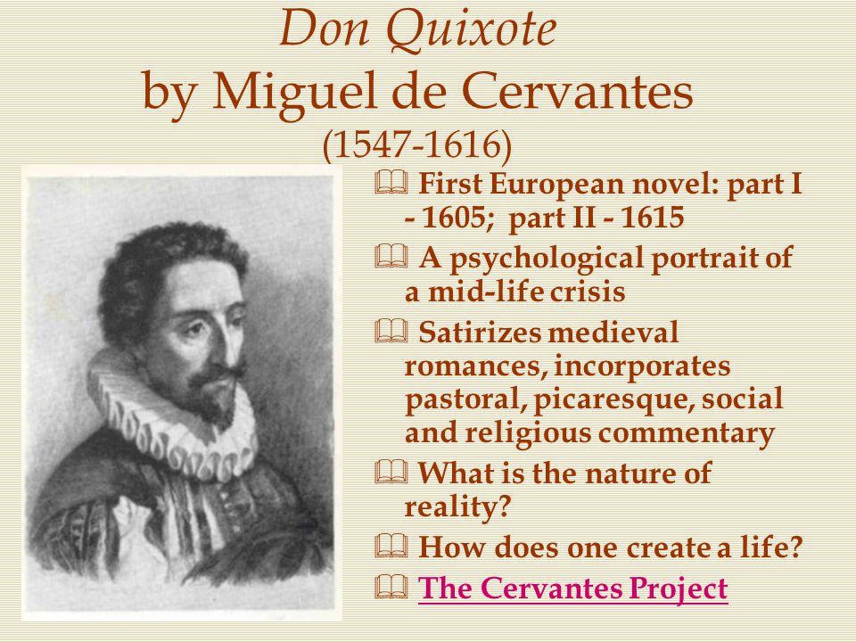 Don Quixote by Miguel de Cervantes (1547-1616)  First European novel: part I - 1605; part II - 1615  A psychological portrait of a mid-life crisis 