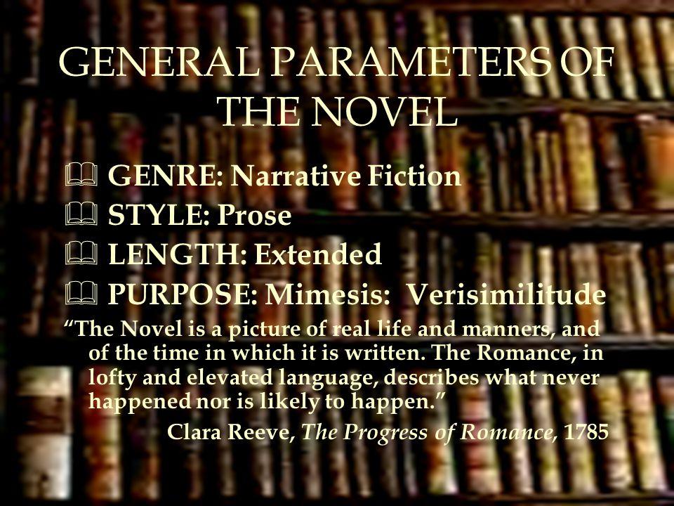 "GENERAL PARAMETERS OF THE NOVEL  GENRE: Narrative Fiction  STYLE: Prose  LENGTH: Extended  PURPOSE: Mimesis: Verisimilitude ""The Novel is a pictur"