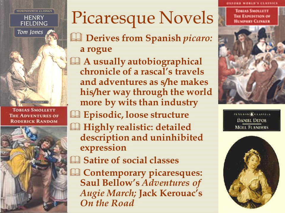 Picaresque Novels  Derives from Spanish picaro: a rogue  A usually autobiographical chronicle of a rascal's travels and adventures as s/he makes his