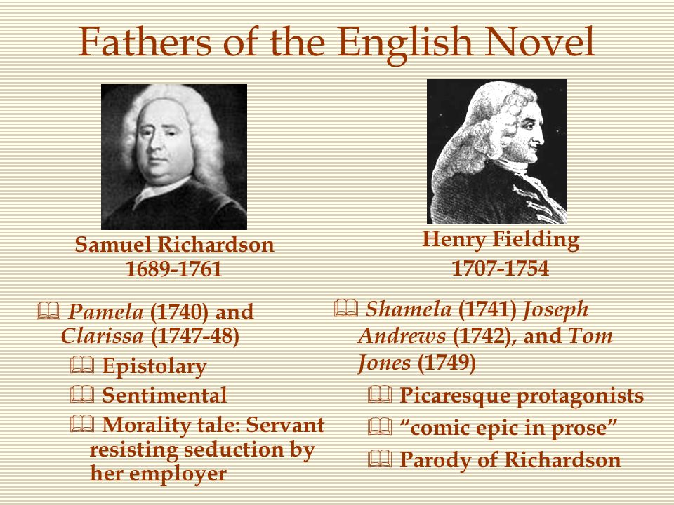 Fathers of the English Novel  Pamela (1740) and Clarissa (1747-48)  Epistolary  Sentimental  Morality tale: Servant resisting seduction by her emp