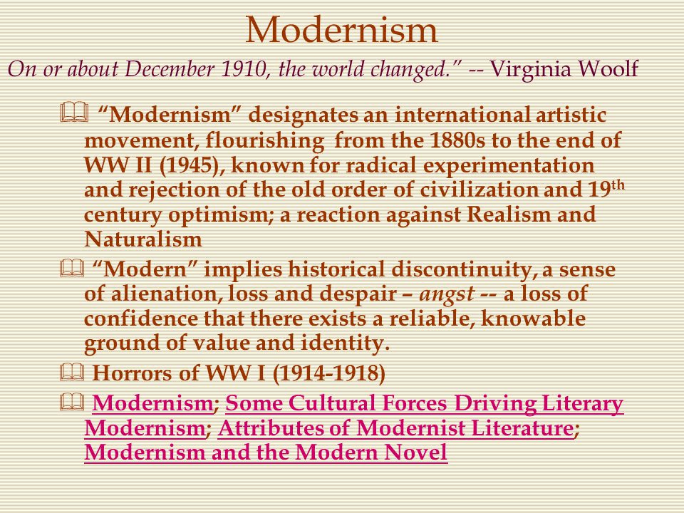 """Modernism  """"Modernism"""" designates an international artistic movement, flourishing from the 1880s to the end of WW II (1945), known for radical experi"""