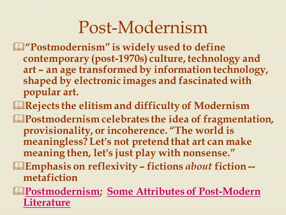 """Post-Modernism  """"Postmodernism"""" is widely used to define contemporary (post-1970s) culture, technology and art – an age transformed by information te"""