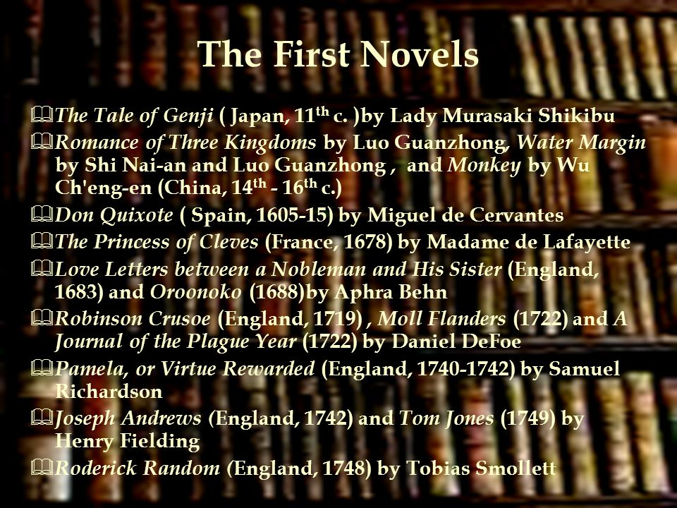 The First Novels  The Tale of Genji ( Japan, 11 th c. )by Lady Murasaki Shikibu  Romance of Three Kingdoms by Luo Guanzhong, Water Margin by Shi Nai