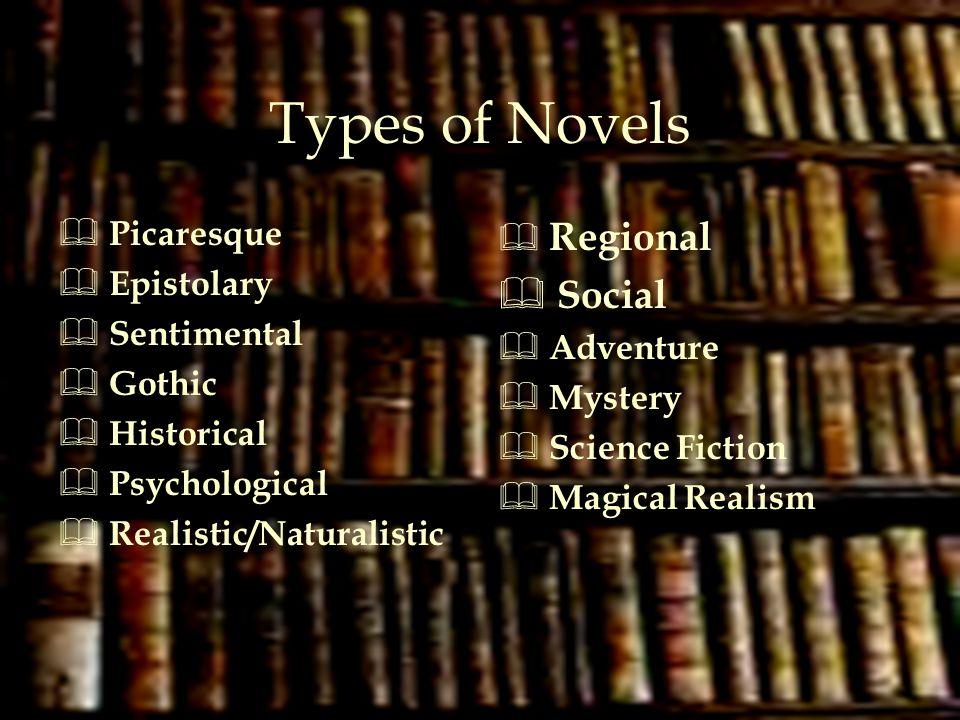 Types of Novels  Picaresque  Epistolary  Sentimental  Gothic  Historical  Psychological  Realistic/Naturalistic  Regional  Social  Adventure