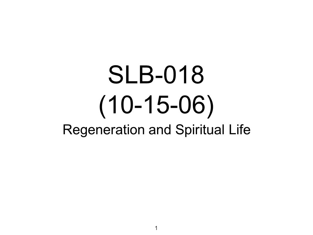 SLB-018 (10-15-06) Regeneration and Spiritual Life 1