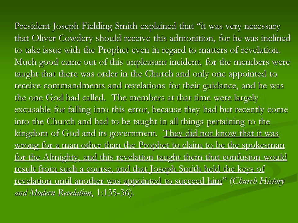 "President Joseph Fielding Smith explained that ""it was very necessary that Oliver Cowdery should receive this admonition, for he was inclined to take"