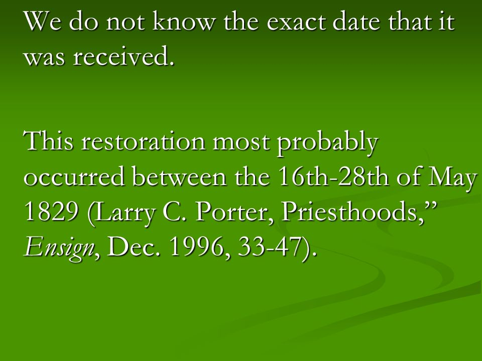 We do not know the exact date that it was received. This restoration most probably occurred between the 16th-28th of May 1829 (Larry C. Porter, Priest