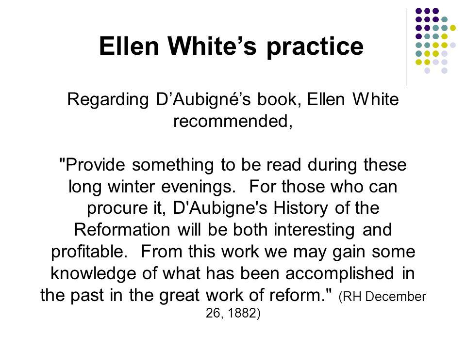 Ellen White's practice Regarding D'Aubigné's book, Ellen White recommended,