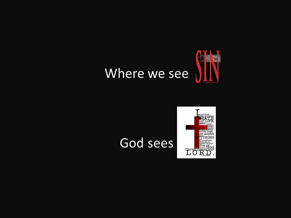 Where we see God sees