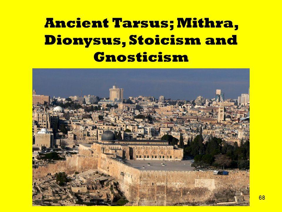 68 Ancient Tarsus; Mithra, Dionysus, Stoicism and Gnosticism
