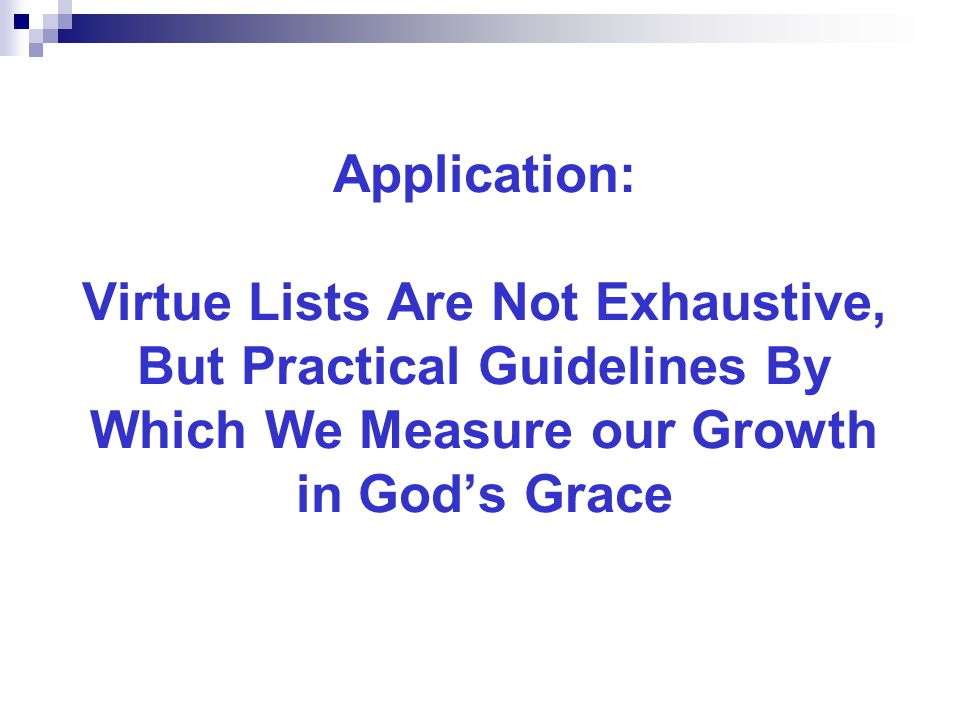 Application: Virtue Lists Are Not Exhaustive, But Practical Guidelines By Which We Measure our Growth in God's Grace