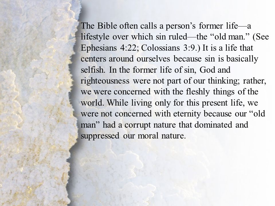 """II. Change of Lifestyle (A) The Bible often calls a person's former life—a lifestyle over which sin ruled—the """"old man."""" (See Ephesians 4:22; Colossia"""