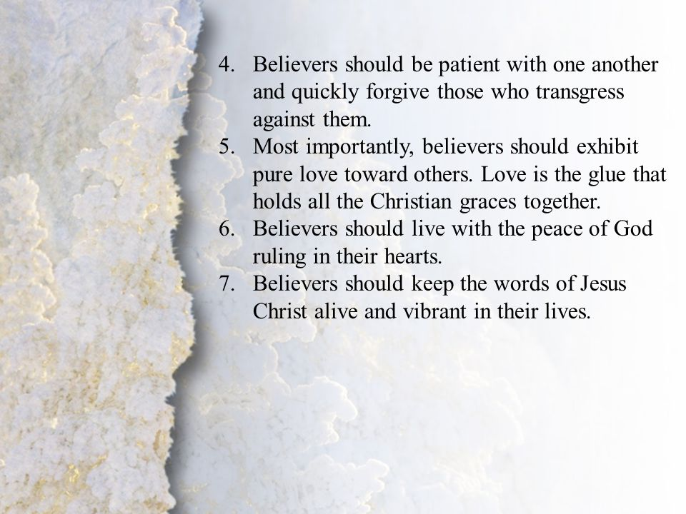 II. Change of Lifestyle (B) 4.Believers should be patient with one another and quickly forgive those who transgress against them. 5.Most importantly,