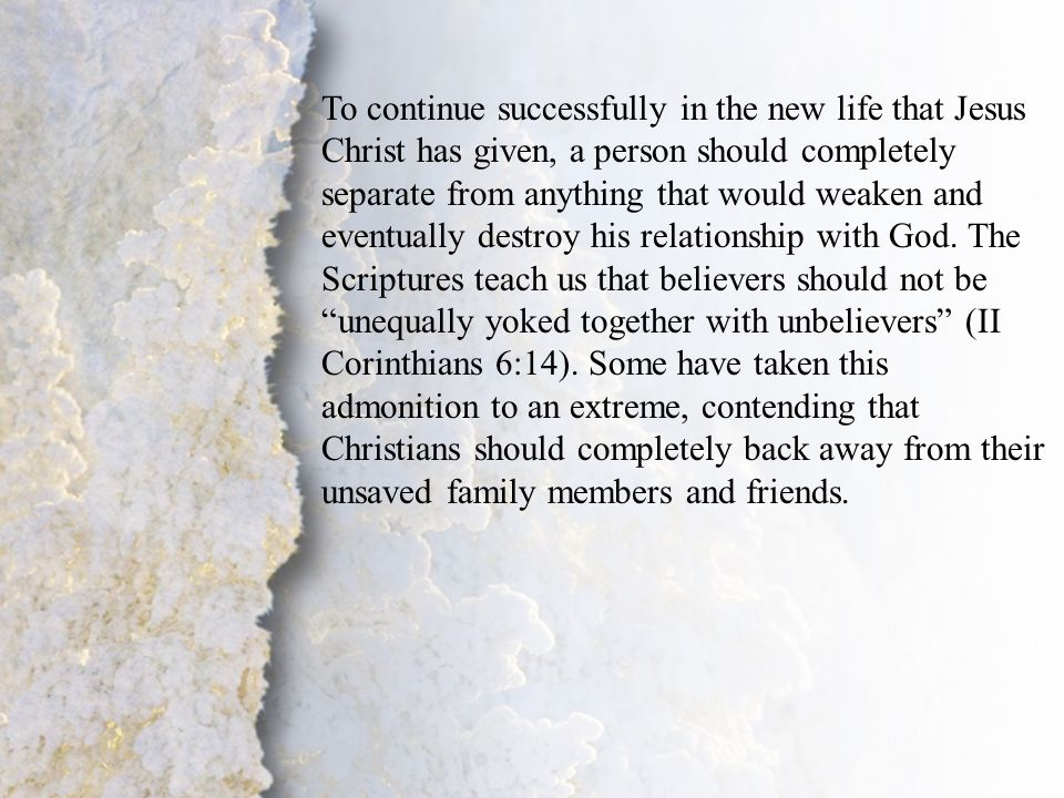 III. Separation Unto the Lord (A-C) To continue successfully in the new life that Jesus Christ has given, a person should completely separate from any