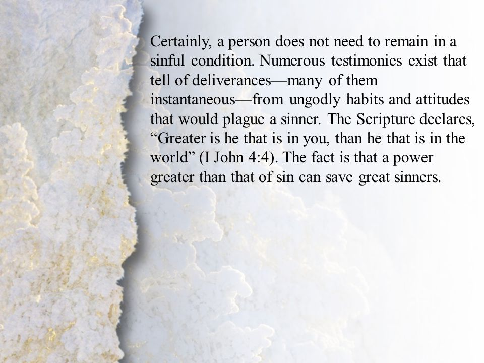 III. Separation Unto the Lord (A-C) Certainly, a person does not need to remain in a sinful condition. Numerous testimonies exist that tell of deliver