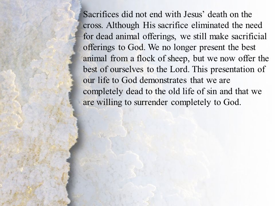 IV. Transformation by God (A-B) Sacrifices did not end with Jesus' death on the cross. Although His sacrifice eliminated the need for dead animal offe
