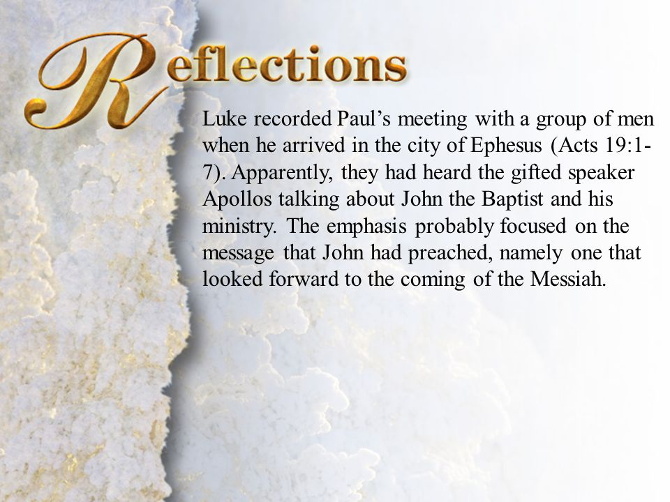 Reflections Luke recorded Paul's meeting with a group of men when he arrived in the city of Ephesus (Acts 19:1- 7). Apparently, they had heard the gif