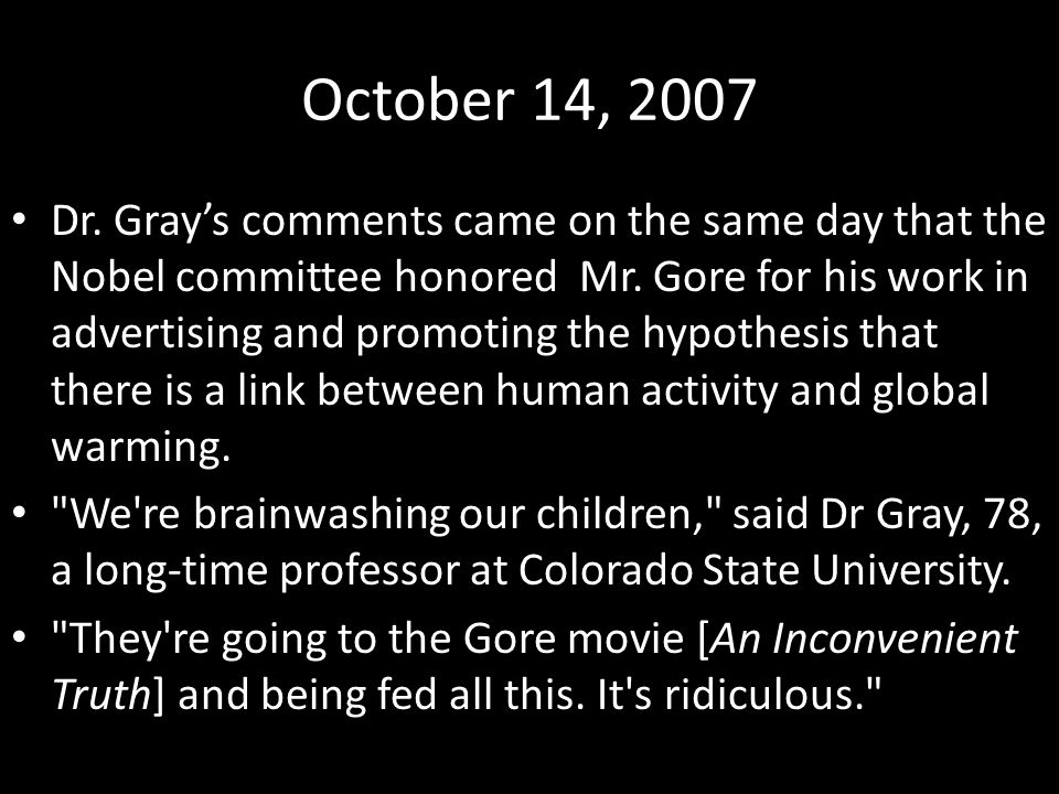 October 14, 2007 Dr. Gray's comments came on the same day that the Nobel committee honored Mr. Gore for his work in advertising and promoting the hypo
