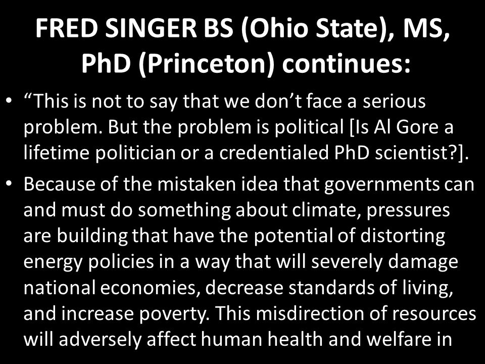 "FRED SINGER BS (Ohio State), MS, PhD (Princeton) continues: ""This is not to say that we don't face a serious problem. But the problem is political [Is"