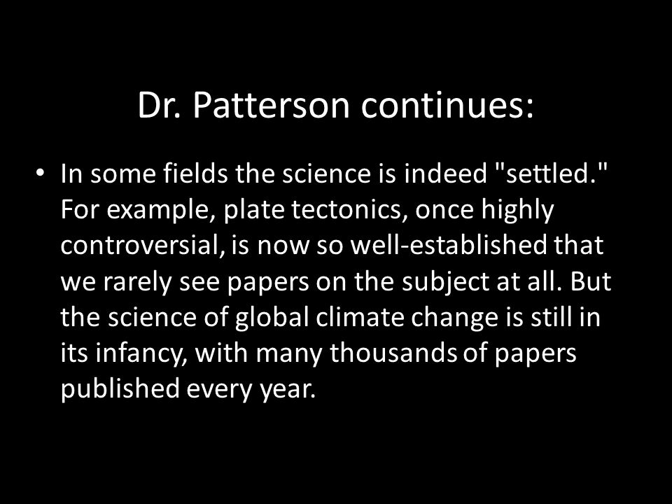 Dr. Patterson continues: In some fields the science is indeed