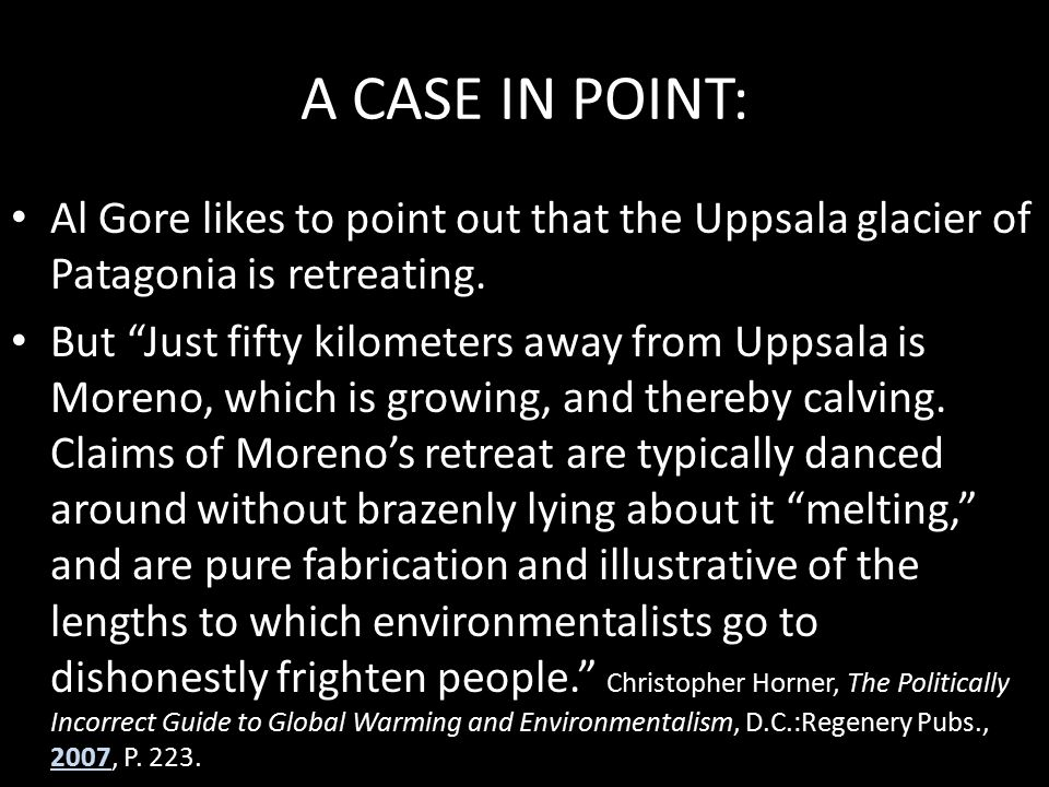 "A CASE IN POINT: Al Gore likes to point out that the Uppsala glacier of Patagonia is retreating. 2007 But ""Just fifty kilometers away from Uppsala is"