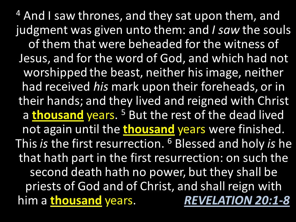 4 And I saw thrones, and they sat upon them, and judgment was given unto them: and I saw the souls of them that were beheaded for the witness of Jesus