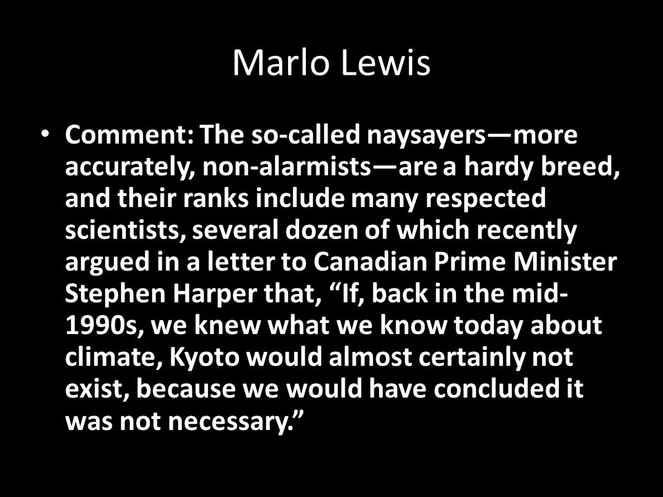 Marlo Lewis Comment: The so-called naysayers—more accurately, non-alarmists—are a hardy breed, and their ranks include many respected scientists, seve