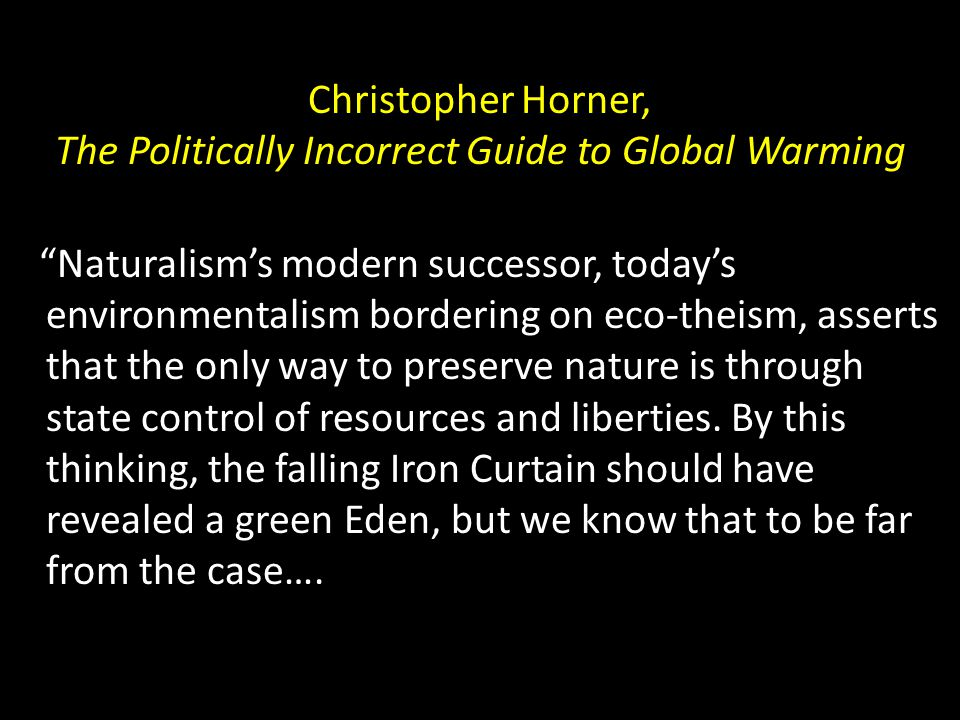 "Christopher Horner, The Politically Incorrect Guide to Global Warming ""Naturalism's modern successor, today's environmentalism bordering on eco-theism"