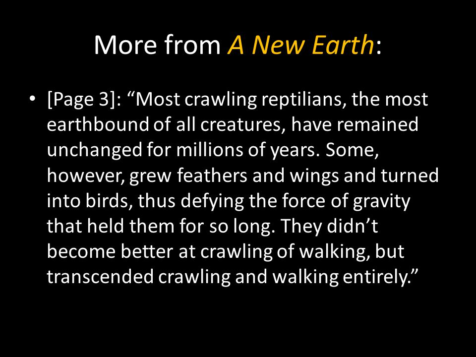 "More from A New Earth: [Page 3]: ""Most crawling reptilians, the most earthbound of all creatures, have remained unchanged for millions of years. Some,"