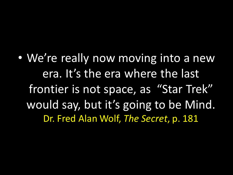 "We're really now moving into a new era. It's the era where the last frontier is not space, as ""Star Trek"" would say, but it's going to be Mind. Dr. Fr"