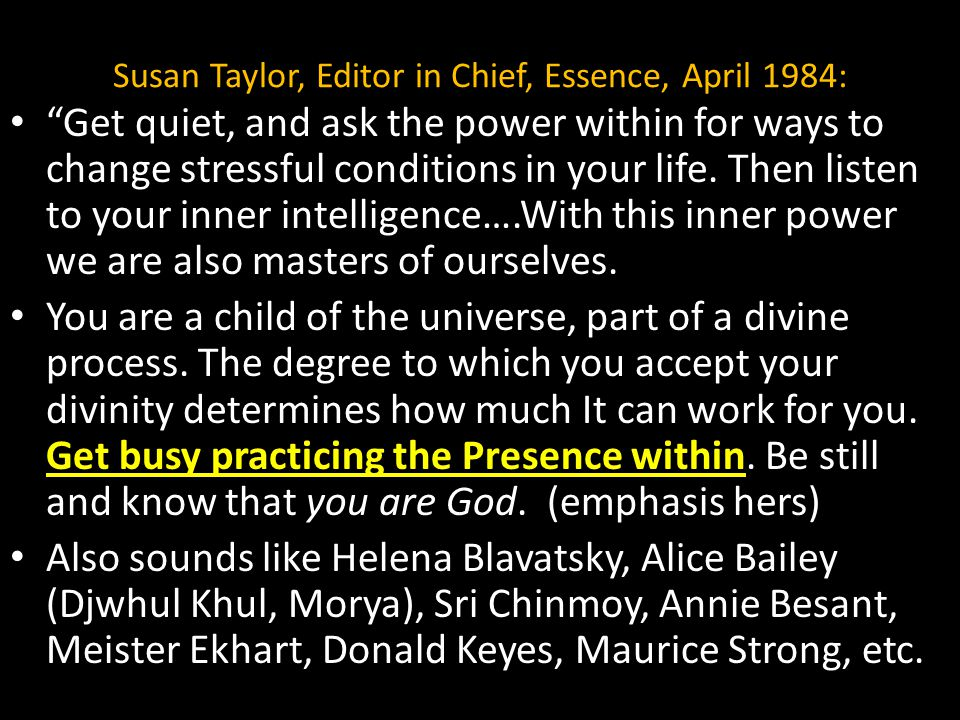 "Susan Taylor, Editor in Chief, Essence, April 1984: ""Get quiet, and ask the power within for ways to change stressful conditions in your life. Then li"