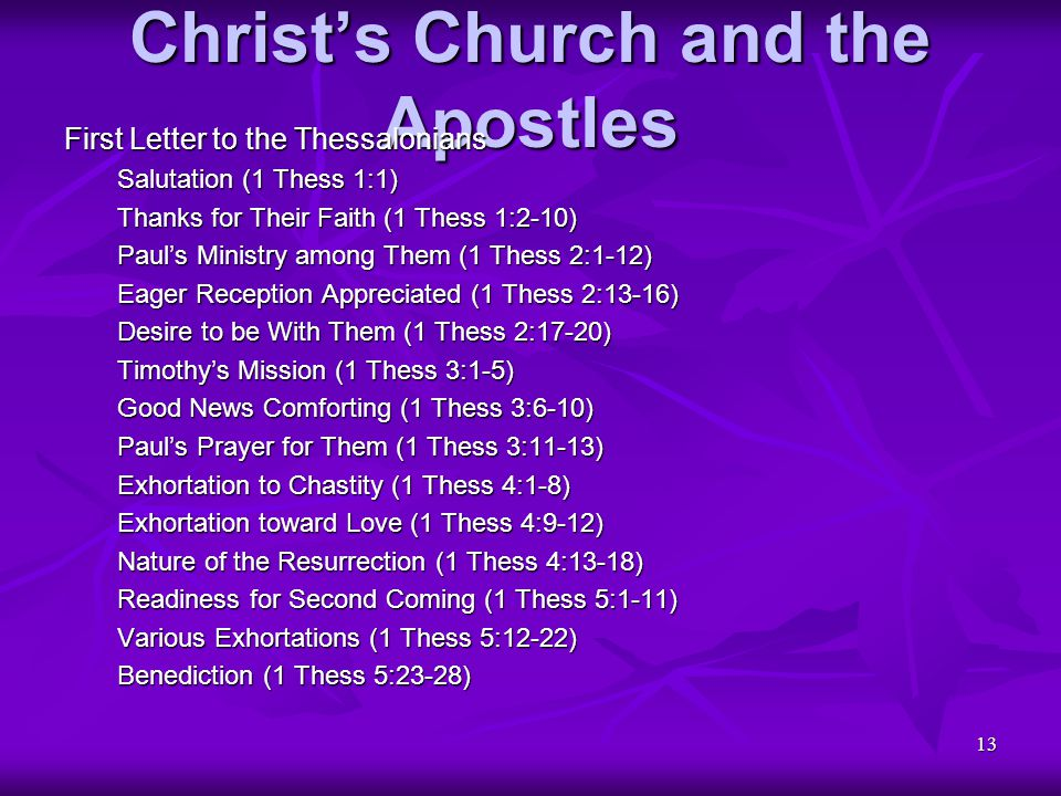 13 Christ's Church and the Apostles First Letter to the Thessalonians Salutation (1 Thess 1:1) Thanks for Their Faith (1 Thess 1:2-10) Paul's Ministry