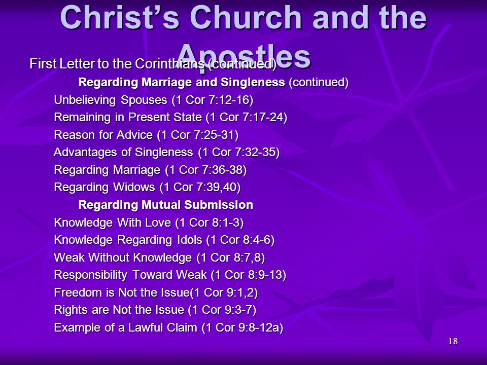 18 Christ's Church and the Apostles First Letter to the Corinthians (continued) Regarding Marriage and Singleness (continued) Unbelieving Spouses (1 C