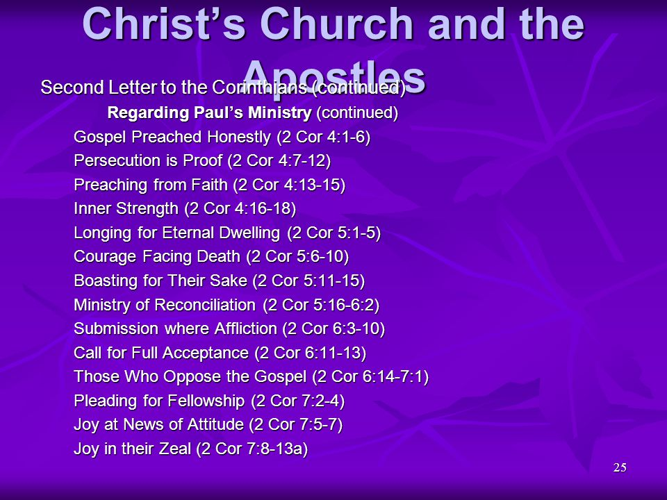 25 Christ's Church and the Apostles Second Letter to the Corinthians (continued) Regarding Paul's Ministry (continued) Gospel Preached Honestly (2 Cor