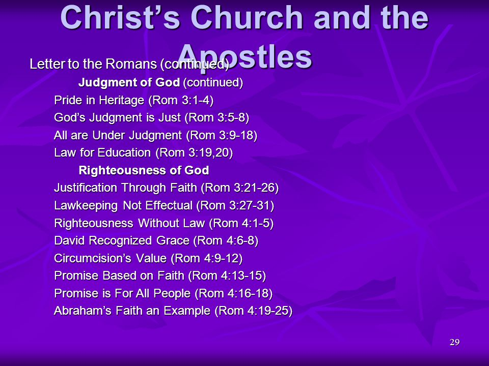 29 Christ's Church and the Apostles Letter to the Romans (continued) Judgment of God (continued) Pride in Heritage (Rom 3:1-4) God's Judgment is Just
