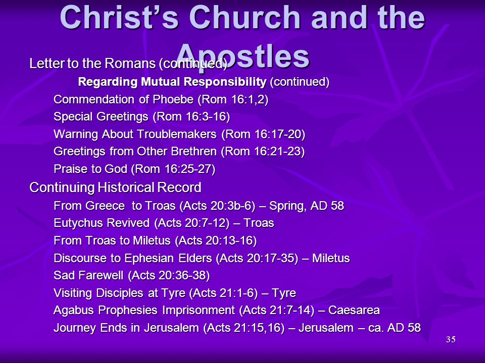 35 Christ's Church and the Apostles Letter to the Romans (continued) Regarding Mutual Responsibility (continued) Commendation of Phoebe (Rom 16:1,2) S