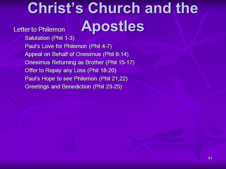 41 Christ's Church and the Apostles Letter to Philemon Salutation (Phil 1-3) Paul's Love for Philemon (Phil 4-7) Appeal on Behalf of Onesimus (Phil 8-