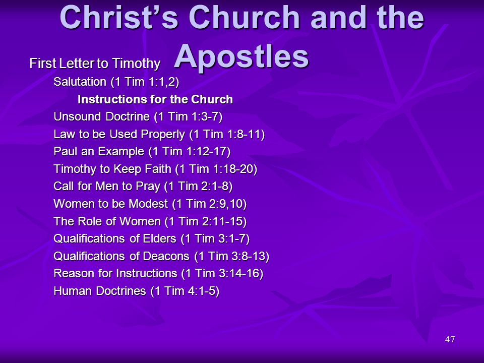 47 Christ's Church and the Apostles First Letter to Timothy Salutation (1 Tim 1:1,2) Instructions for the Church Unsound Doctrine (1 Tim 1:3-7) Law to