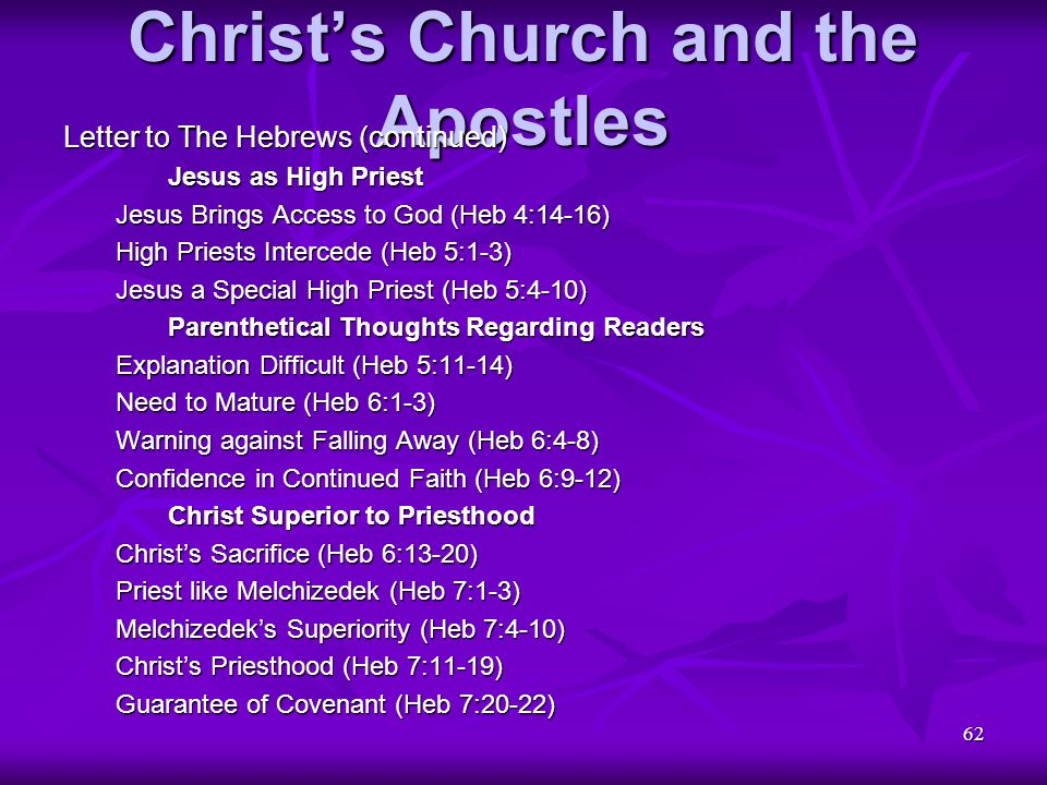 62 Christ's Church and the Apostles Letter to The Hebrews (continued) Jesus as High Priest Jesus Brings Access to God (Heb 4:14-16) High Priests Inter