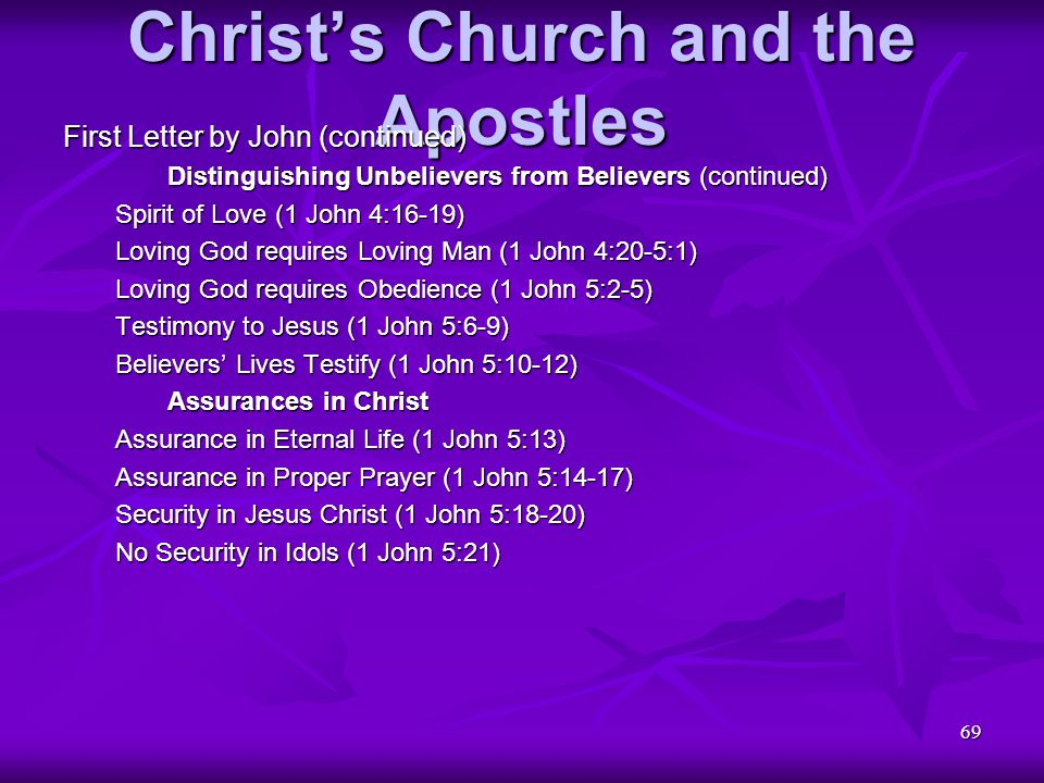 69 Christ's Church and the Apostles First Letter by John (continued) Distinguishing Unbelievers from Believers (continued) Spirit of Love (1 John 4:16
