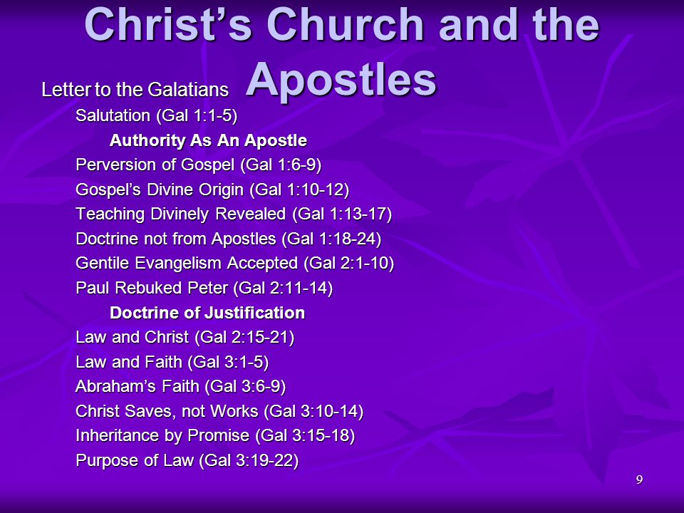 10 Christ's Church and the Apostles Letter to the Galatians (continued) Doctrine of Justification (continued) Heirs through Faith (Gal 3:23-39) Adoption as Sons (Gal 4:1-7) Return to Legalism (Gal 4:8-11) Paul calls on their Love (Gal 4:12-20) Allegory of Sarah and Hagar (Gal 4:21-5:1) Christian Liberty Circumcision a Matter of Law (Gal 5:2-12) Law Fulfilled in Love (Gal 5:13-15) Flesh and Spirit (Gal 5:16-26) Mutual Responsibility (Gal 6:1-6) Living by The Spirit (Gal 6:7-10) Neither Circumcision nor Law (Gal 6:11-16) Benediction (Gal 6:17,18)